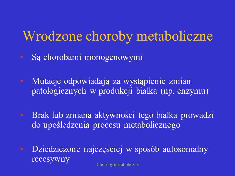 Choroby metaboliczne Przejściowa tyrozynemia noworodkowa Przejściowe zwiększenie poziomu tyrozyny i kwasu p-fenylohydroksypirogronowego w surowicy i moczu Niedojrzałość oksydazy PHPP Wcześniaki i niemowlęta żywione sztucznie >3g białka / kg / dobę Niedobór vit.