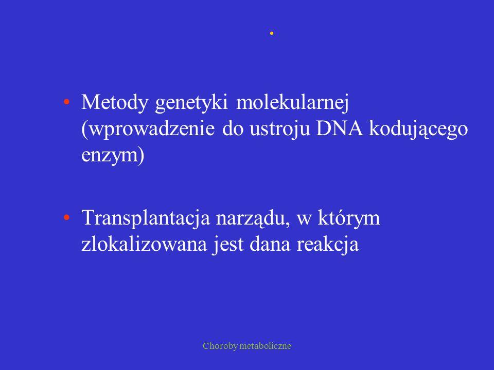 Choroby metaboliczne. Metody genetyki molekularnej (wprowadzenie do ustroju DNA kodującego enzym) Transplantacja narządu, w którym zlokalizowana jest