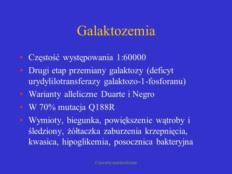 Choroby metaboliczne Galaktozemia Częstość występowania 1:60000 Drugi etap przemiany galaktozy (deficyt urydylilotransferazy galaktozo-1-fosforanu) Wa