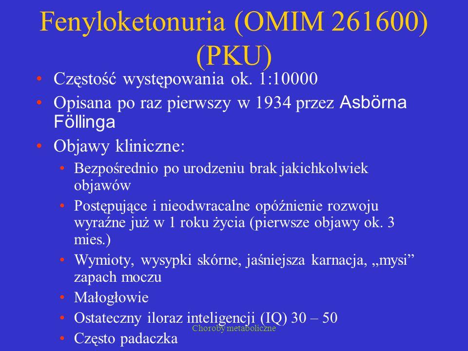 Choroby metaboliczne Fenyloketonuria (OMIM 261600) (PKU) Częstość występowania ok. 1:10000 Opisana po raz pierwszy w 1934 przez Asbörna Föllinga Objaw