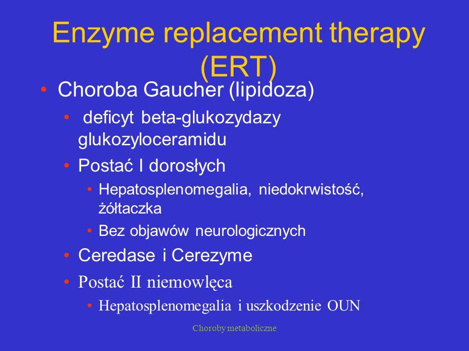 Choroby metaboliczne Enzyme replacement therapy (ERT) Choroba Gaucher (lipidoza) deficyt beta-glukozydazy glukozyloceramidu Postać I dorosłych Hepatos