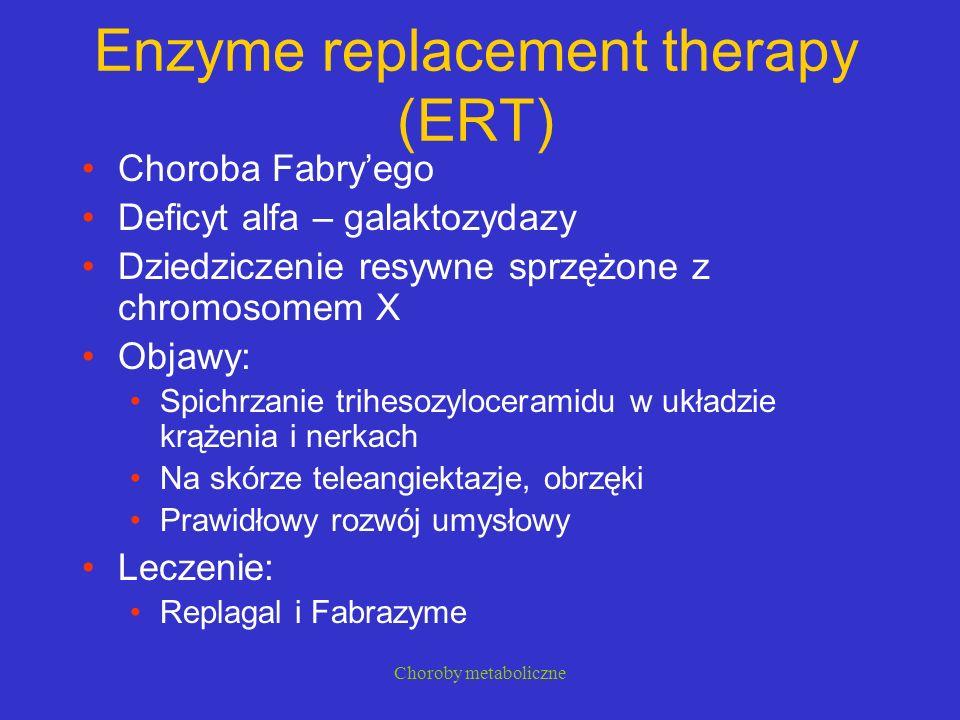 Choroby metaboliczne Enzyme replacement therapy (ERT) Choroba Fabry'ego Deficyt alfa – galaktozydazy Dziedziczenie resywne sprzężone z chromosomem X O