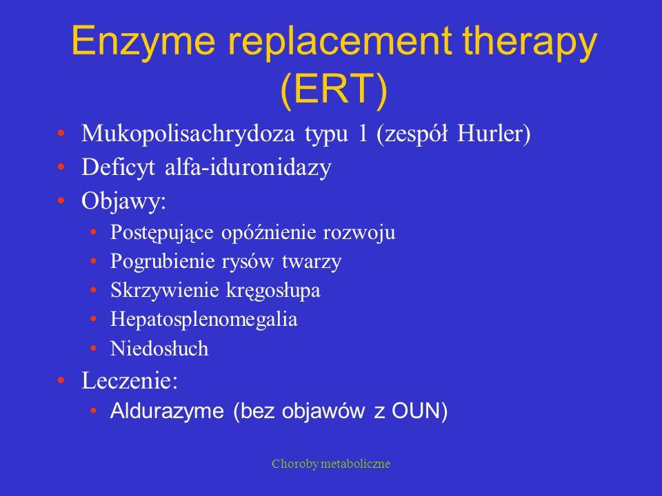 Choroby metaboliczne Enzyme replacement therapy (ERT) Mukopolisachrydoza typu 1 (zespół Hurler) Deficyt alfa-iduronidazy Objawy: Postępujące opóźnieni