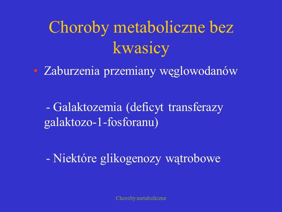 Choroby metaboliczne Choroba syropu klonowego MSUD Zaburzenia dekarboksylacji leucyny, izoleucyny i waliny Noworodek po urodzeniu nie wykazuje objawów W pierwszym tygodniu Wiotkość, drżenia, senność, śpiączka Hipoglikemia, ketony w moczu Zgon Leczenie : dieta eliminacyjna
