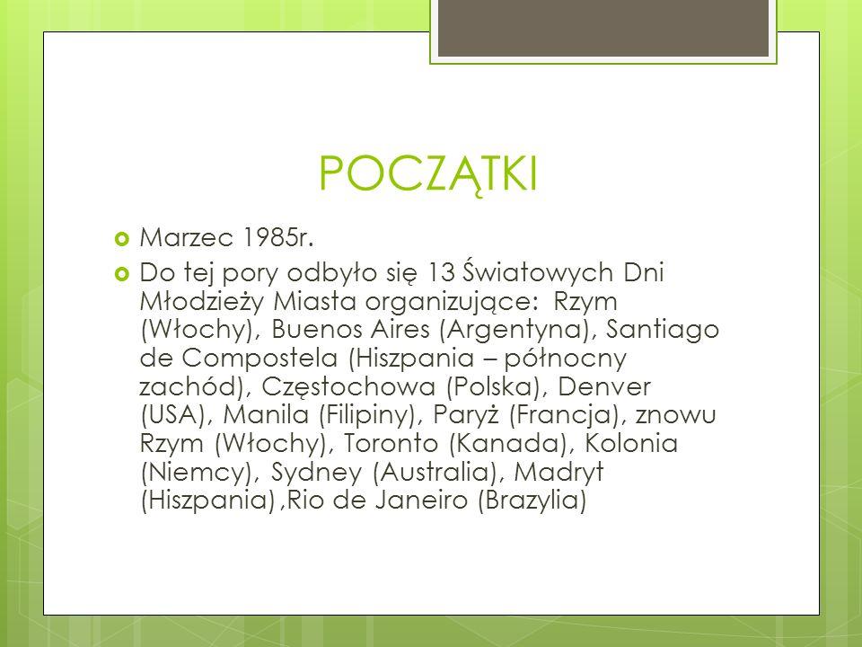 POCZĄTKI  Marzec 1985r.  Do tej pory odbyło się 13 Światowych Dni Młodzieży Miasta organizujące: Rzym (Włochy), Buenos Aires (Argentyna), Santiago d