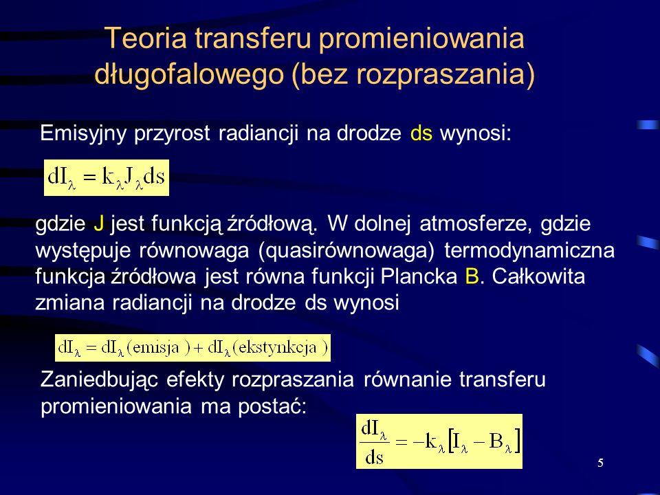 6 Radiancja promieniowania długofalowego jest funkcja rozkładu absorbera wzdłuż drogi promieniowania (k) oraz rozkładu temperatury (B) Zamieniając zmienne na grubość optyczna a następnie mnożąc równanie transferu przez czynnik wykładniczy otrzymujemy Całkowanie wzdłuż drogi s prowadzi do wzoru