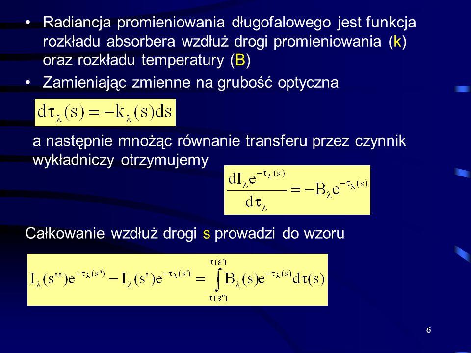 6 Radiancja promieniowania długofalowego jest funkcja rozkładu absorbera wzdłuż drogi promieniowania (k) oraz rozkładu temperatury (B) Zamieniając zmi