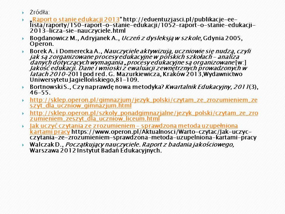 """ Żródła:  """"Raport o stanie edukacji 2013 http://eduentuzjasci.pl/publikacje-ee- lista/raporty/150-raport-o-stanie-edukacji/1052-raport-o-stanie-edukacji- 2013-licza-sie-nauczyciele.htmlRaport o stanie edukacji 2013  Bogdanowicz M., Adryjanek A., Uczeń z dysleksją w szkole, Gdynia 2005, Operon."""