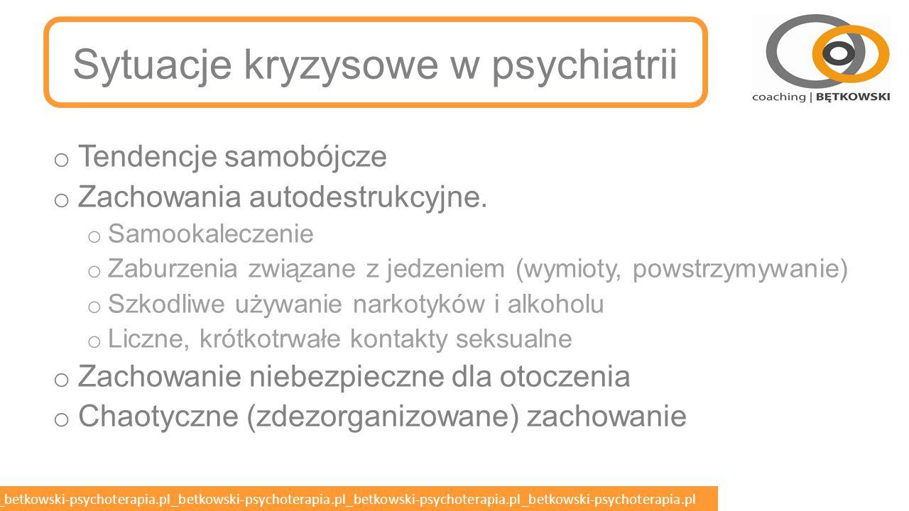 betkowski-psychoterapia.pl_betkowski-psychoterapia.pl_betkowski-psychoterapia.pl_betkowski-psychoterapia.pl_betkowski-psychoterapia.pl SYTUACJE KRYZYSOWE I ZAGROŻENIA ŻYCIA W PSYCHIATRII Specjalizacja Psychiatryczna