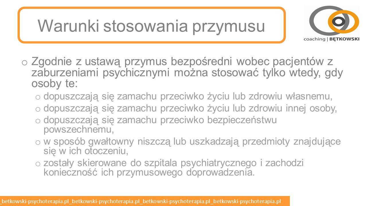 betkowski-psychoterapia.pl_betkowski-psychoterapia.pl_betkowski-psychoterapia.pl_betkowski-psychoterapia.pl_betkowski-psychoterapia.pl Przymus bezpośredni o Przymusu bezpośredni polega na zastosowaniu względem pacjenta z zaburzeniami psychicznymi środków przymusu.
