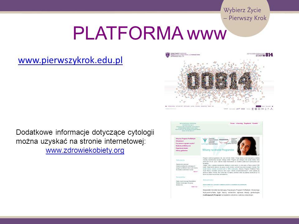 PLATFORMA www www.pierwszykrok.edu.pl Dodatkowe informacje dotyczące cytologii można uzyskać na stronie internetowej: www.zdrowiekobiety.org