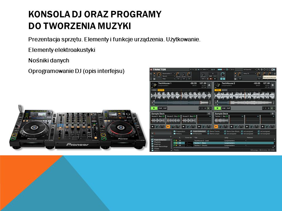KONSOLA DJ ORAZ PROGRAMY DO TWORZENIA MUZYKI Prezentacja sprzętu. Elementy i funkcje urządzenia. Użytkowanie. Elementy elektroakustyki Nośniki danych