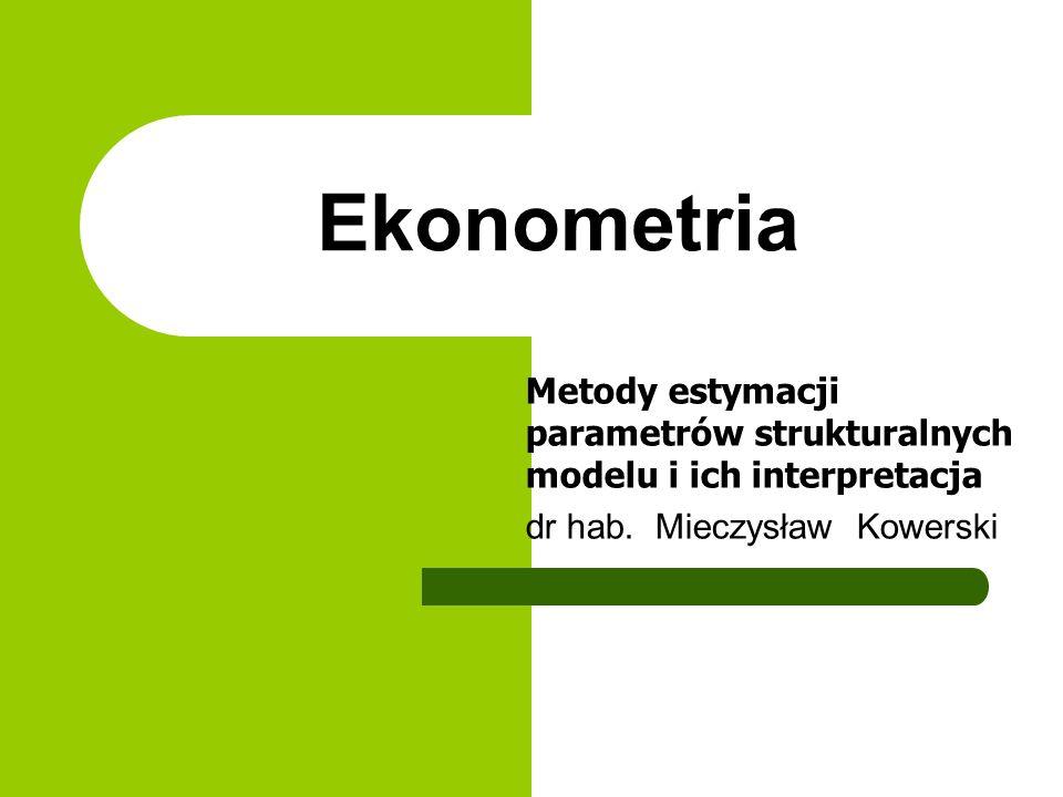 Ekonometria Metody estymacji parametrów strukturalnych modelu i ich interpretacja dr hab.
