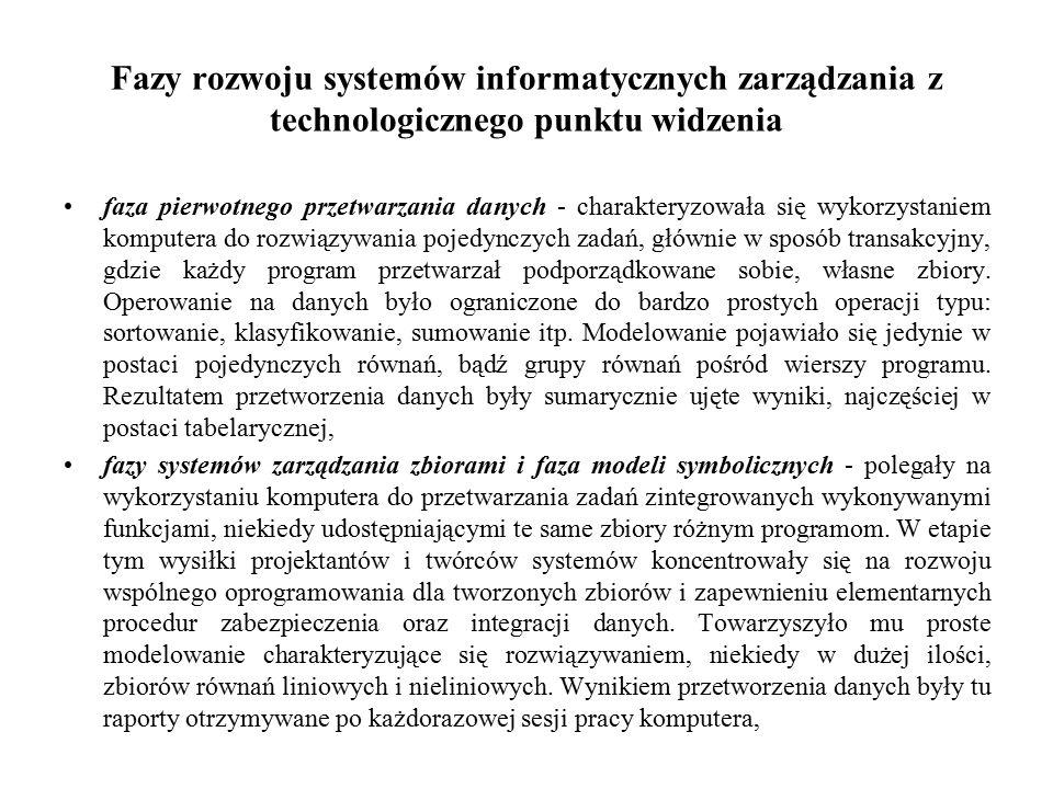 Fazy rozwoju systemów informatycznych zarządzania z technologicznego punktu widzenia faza pierwotnego przetwarzania danych - charakteryzowała się wykorzystaniem komputera do rozwiązywania pojedynczych zadań, głównie w sposób transakcyjny, gdzie każdy program przetwarzał podporządkowane sobie, własne zbiory.