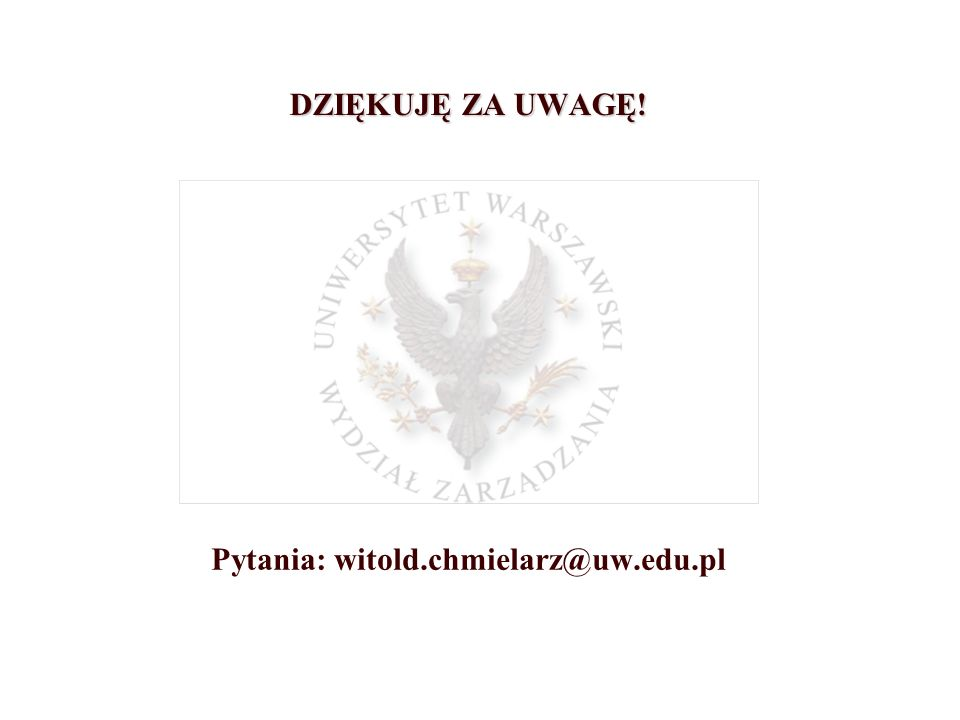 DZIĘKUJĘ ZA UWAGĘ! Pytania: witold.chmielarz@uw.edu.pl