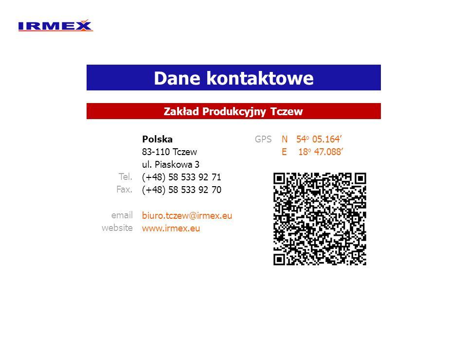 Dane kontaktowe Zakład Produkcyjny Tczew PolskaGPSN 54 o 05.164' 83-110 TczewE 18 o 47.088' ul. Piaskowa 3 Tel.(+48) 58 533 92 71 Fax.(+48) 58 533 92