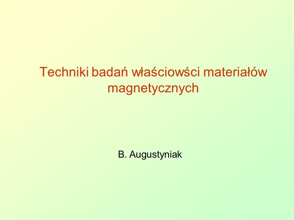 B. Augustyniak Techniki badań właściowści materiałów magnetycznych