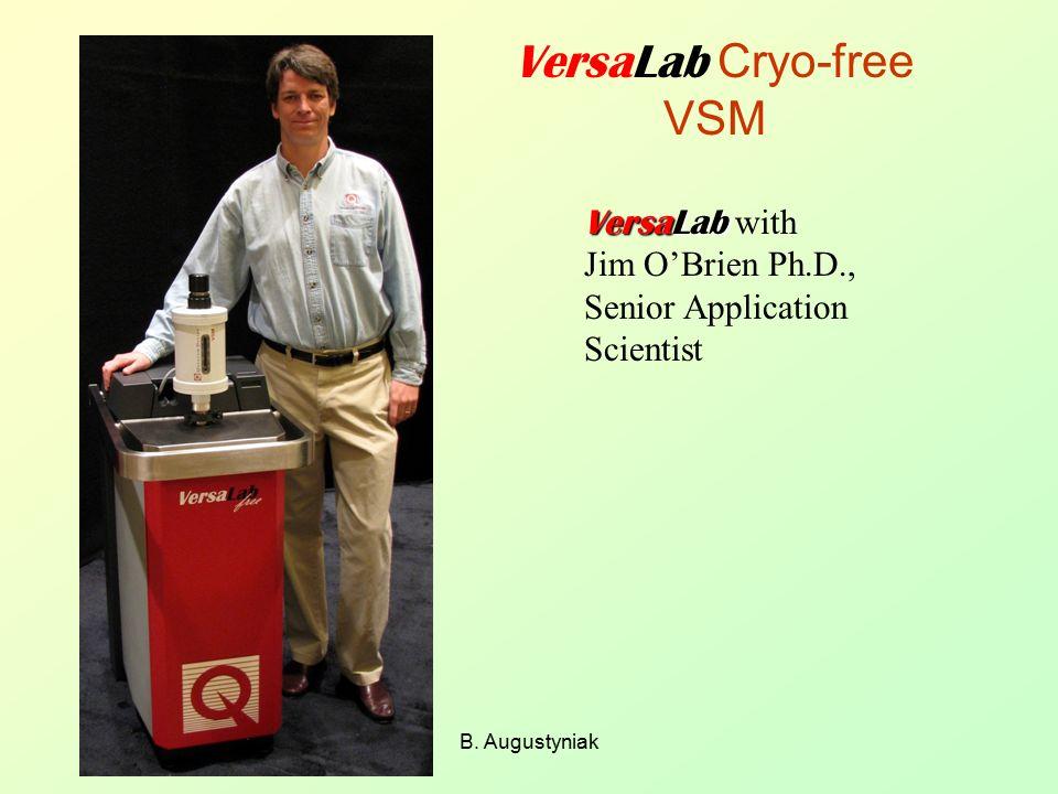 B. Augustyniak VersaLab Cryo-free VSM VersaLab VersaLab with Jim O'Brien Ph.D., Senior Application Scientist