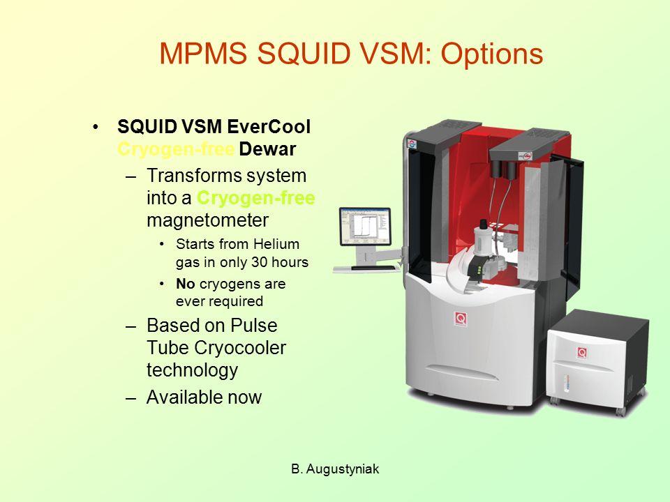 B. Augustyniak MPMS SQUID VSM: Options SQUID VSM EverCool Cryogen-free Dewar –Transforms system into a Cryogen-free magnetometer Starts from Helium ga