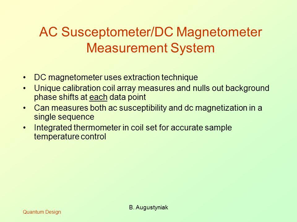 B. Augustyniak AC Susceptometer/DC Magnetometer Measurement System DC magnetometer uses extraction technique Unique calibration coil array measures an