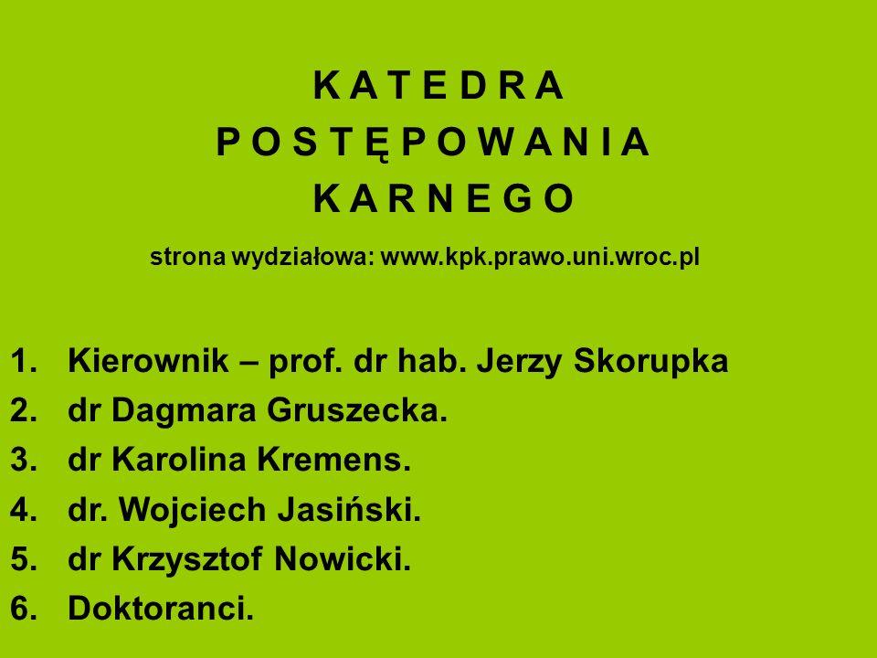 K A T E D R A P O S T Ę P O W A N I A K A R N E G O strona wydziałowa: www.kpk.prawo.uni.wroc.pl 1.Kierownik – prof.