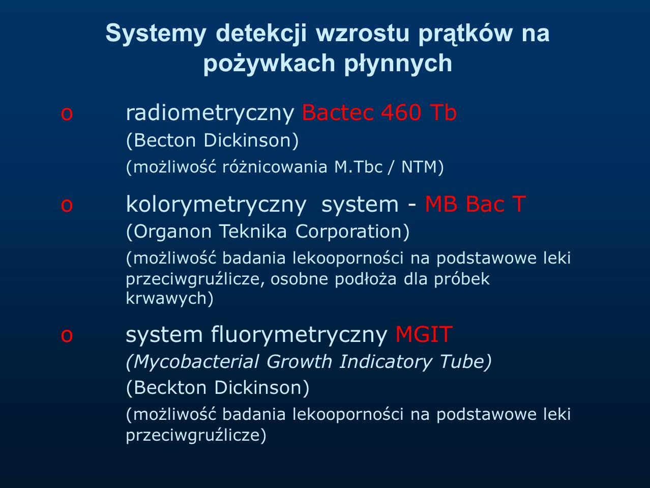 o radiometryczny Bactec 460 Tb (Becton Dickinson) (możliwość różnicowania M.Tbc / NTM) o kolorymetryczny system - MB Bac T (Organon Teknika Corporatio