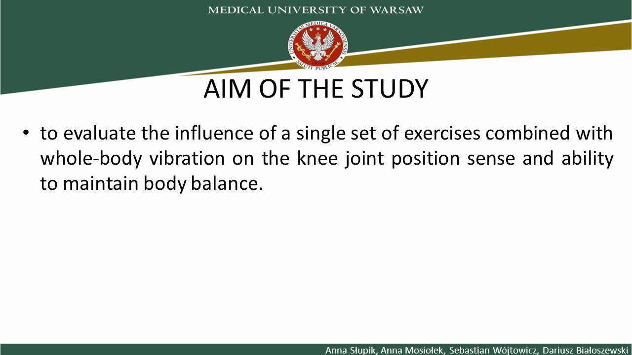 MATERIAL AND METHODS Anna Słupik, Anna Mosiołek, Sebastian Wójtowicz, Dariusz Białoszewski PARTICIPANTS 55 healthy people (19-24 yrs) Test group – 6 dynamic exercises on a vibration plate: 1.