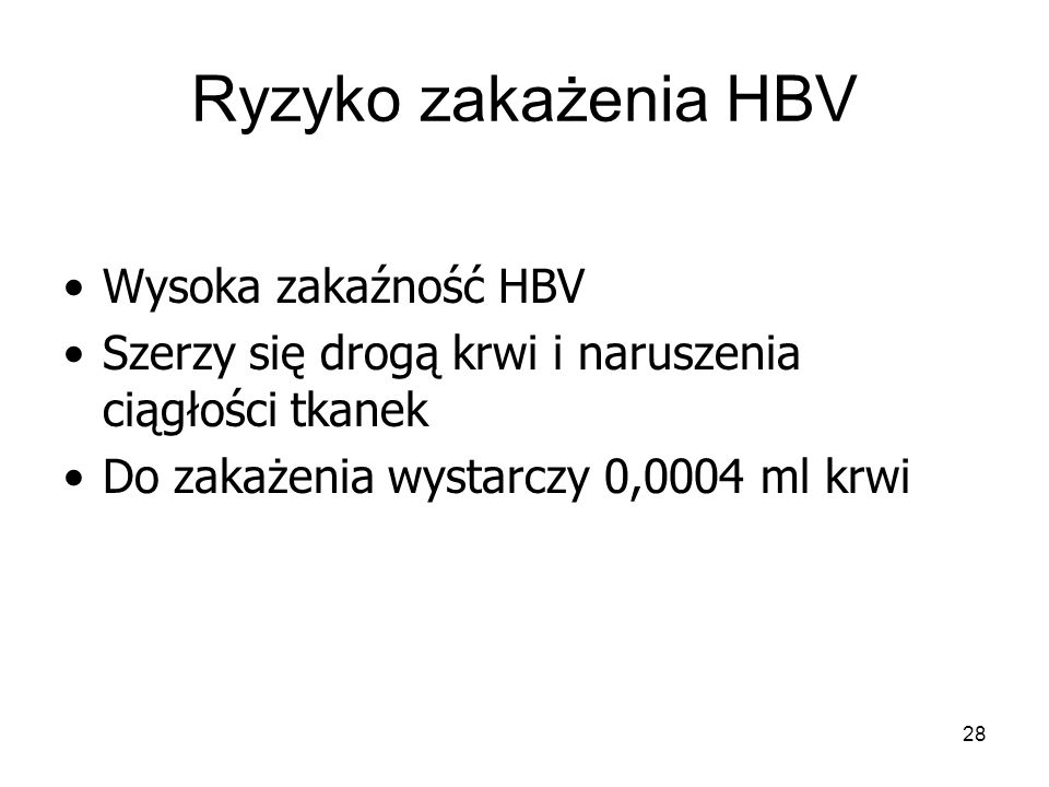 28 Ryzyko zakażenia HBV Wysoka zakaźność HBV Szerzy się drogą krwi i naruszenia ciągłości tkanek Do zakażenia wystarczy 0,0004 ml krwi