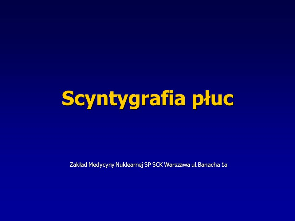 Scyntygrafia płuc Zakład Medycyny Nuklearnej SP SCK Warszawa ul.Banacha 1a