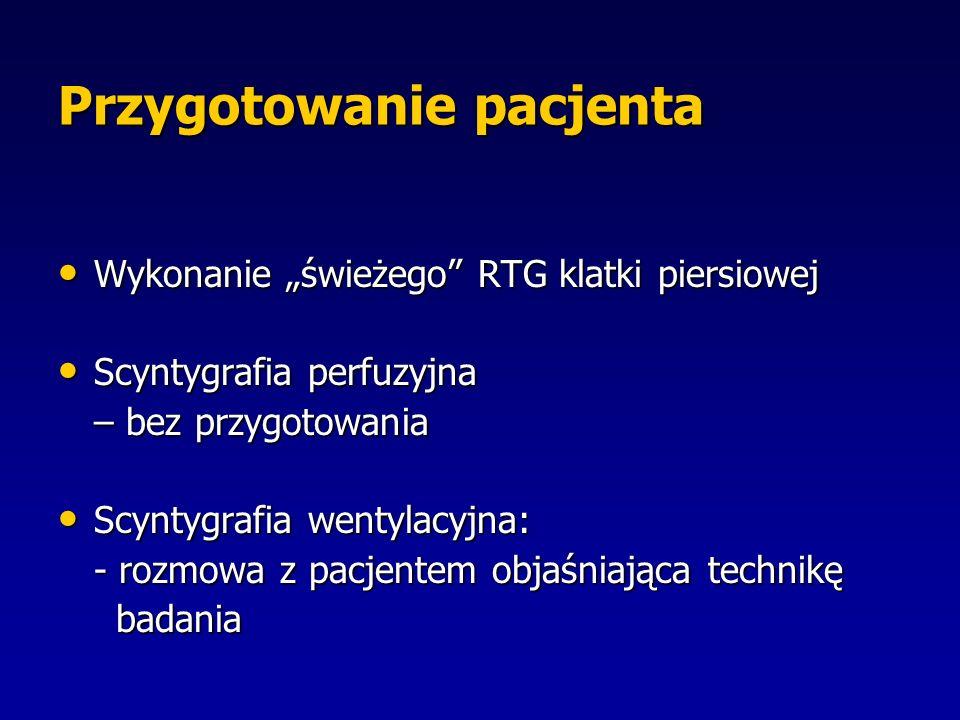 """Przygotowanie pacjenta Wykonanie """"świeżego RTG klatki piersiowej Wykonanie """"świeżego RTG klatki piersiowej Scyntygrafia perfuzyjna Scyntygrafia perfuzyjna – bez przygotowania Scyntygrafia wentylacyjna: Scyntygrafia wentylacyjna: - rozmowa z pacjentem objaśniająca technikę badania badania"""