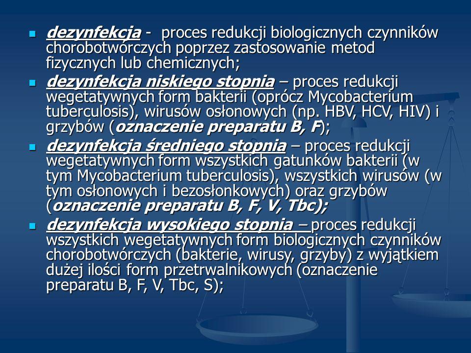 dezynfekcja - proces redukcji biologicznych czynników chorobotwórczych poprzez zastosowanie metod fizycznych lub chemicznych; dezynfekcja - proces red