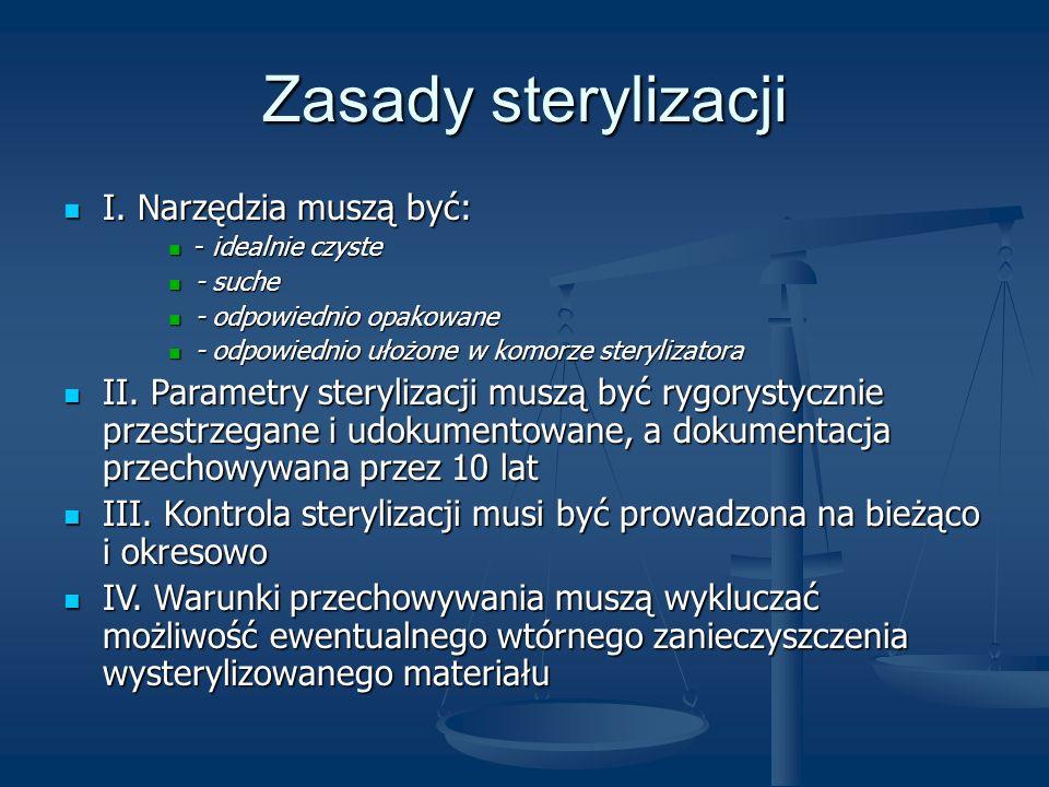 Zasady sterylizacji I. Narzędzia muszą być: I. Narzędzia muszą być: - idealnie czyste - idealnie czyste - suche - suche - odpowiednio opakowane - odpo