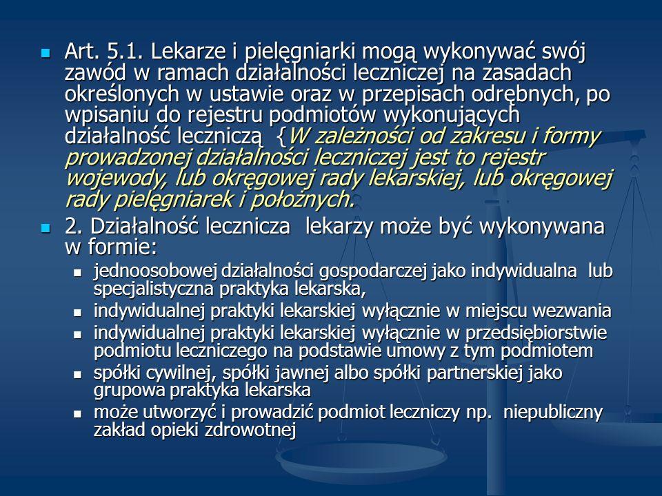 Art. 5.1. Lekarze i pielęgniarki mogą wykonywać swój zawód w ramach działalności leczniczej na zasadach określonych w ustawie oraz w przepisach odrębn