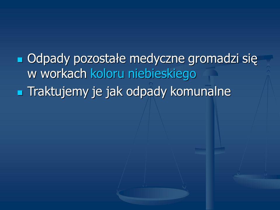 Odpady pozostałe medyczne gromadzi się w workach koloru niebieskiego Odpady pozostałe medyczne gromadzi się w workach koloru niebieskiego Traktujemy j