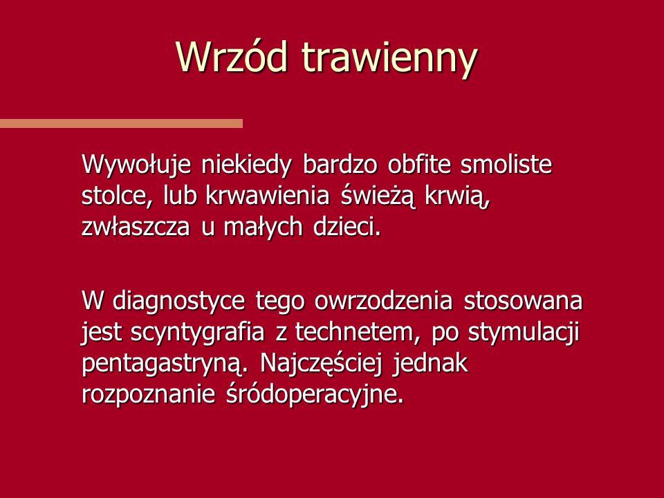Wrzód trawienny Wywołuje niekiedy bardzo obfite smoliste stolce, lub krwawienia świeżą krwią, zwłaszcza u małych dzieci. W diagnostyce tego owrzodzeni