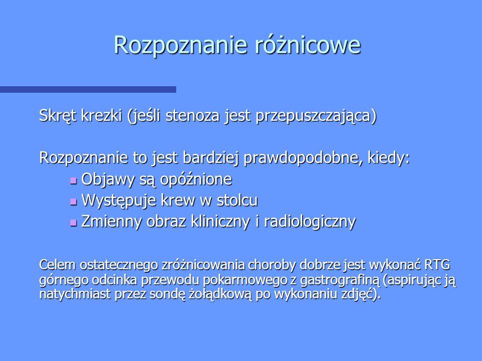 Rozpoznanie różnicowe Skręt krezki (jeśli stenoza jest przepuszczająca) Rozpoznanie to jest bardziej prawdopodobne, kiedy: Objawy są opóźnione Objawy