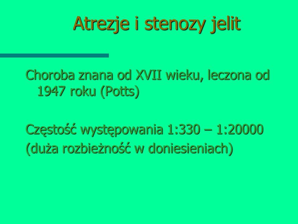 Atrezje i stenozy jelit Choroba znana od XVII wieku, leczona od 1947 roku (Potts) Częstość występowania 1:330 – 1:20000 (duża rozbieżność w doniesieni