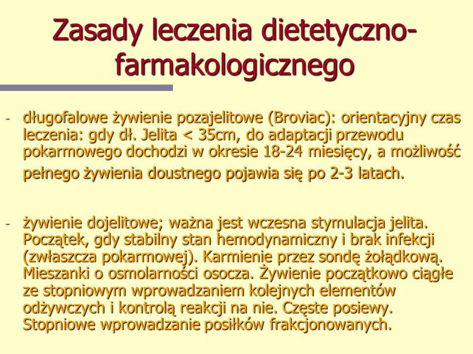 Zasady leczenia dietetyczno- farmakologicznego - długofalowe żywienie pozajelitowe (Broviac): orientacyjny czas leczenia: gdy dł. Jelita < 35cm, do ad