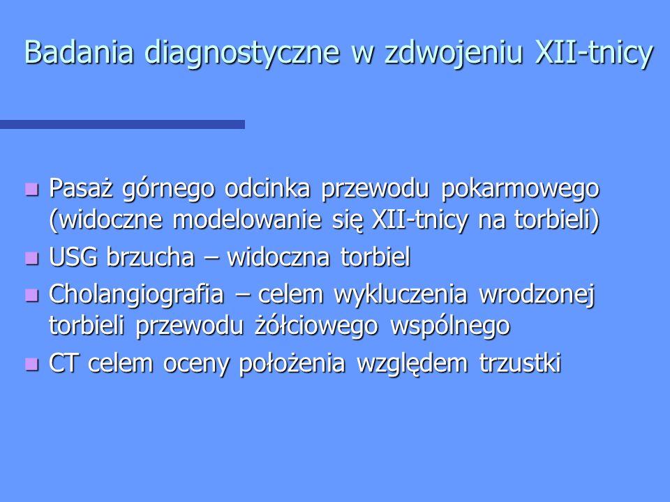 Badania diagnostyczne w zdwojeniu XII-tnicy Pasaż górnego odcinka przewodu pokarmowego (widoczne modelowanie się XII-tnicy na torbieli) Pasaż górnego