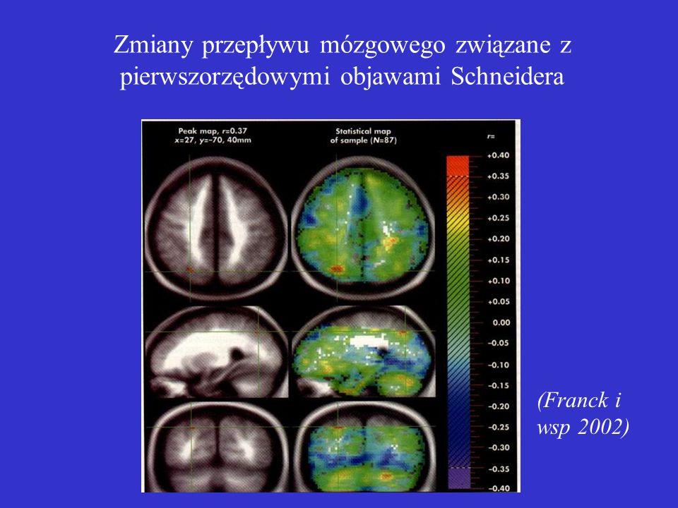 Zmiany przepływu mózgowego związane z pierwszorzędowymi objawami Schneidera (Franck i wsp 2002)
