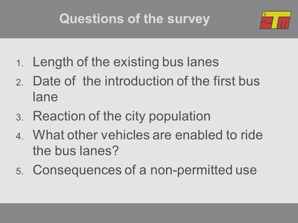 Questions of the survey 1.Length of the existing bus lanes 2.