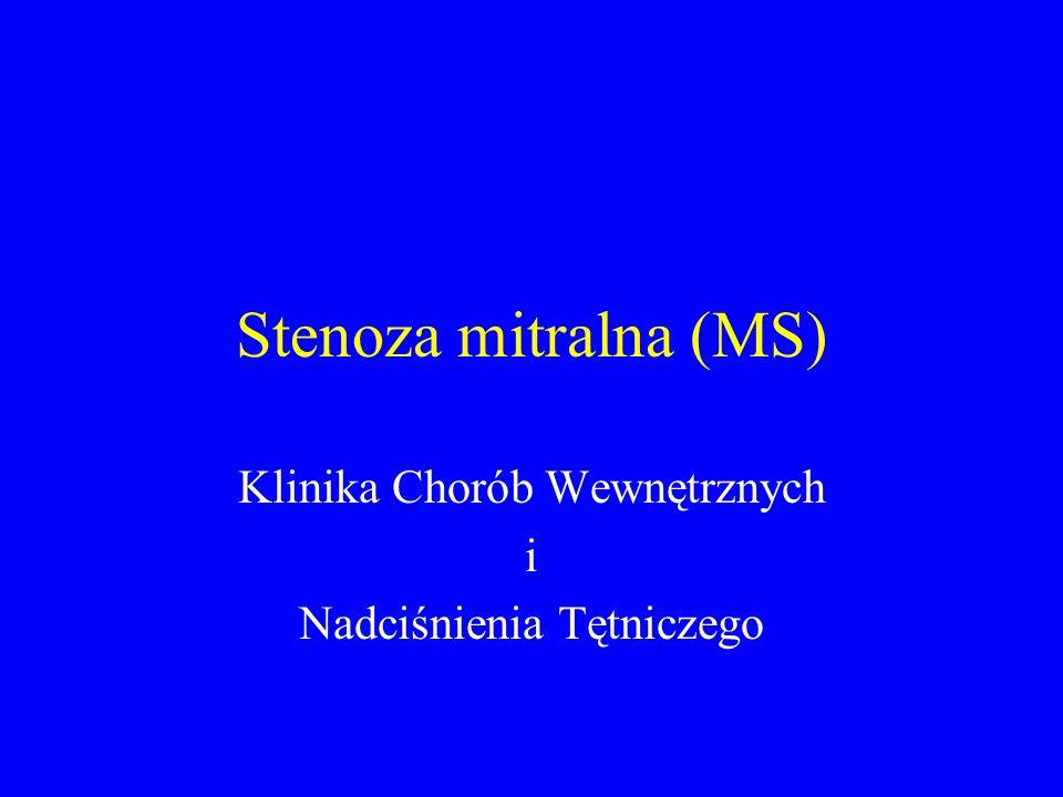 Przyczyny MS następstwo gorączki reumatycznej wrodzona inne –infekcyjne zapalenie wsierdzia (nietypowo) –dysfunkcja sztucznej zastawki (zakrzepica)