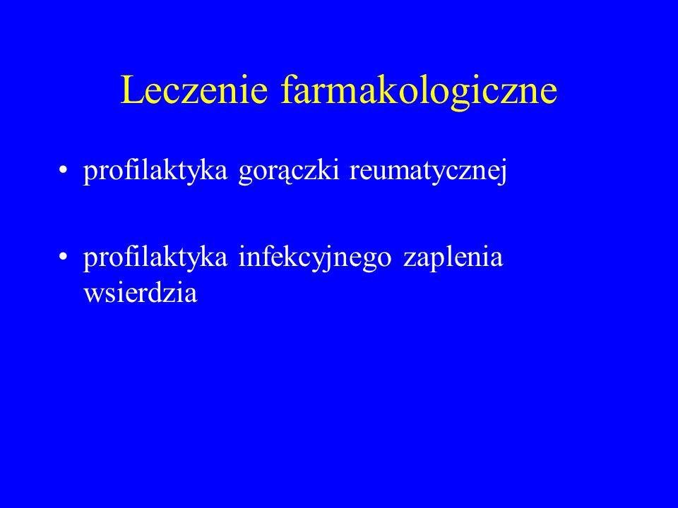Leczenie farmakologiczne profilaktyka gorączki reumatycznej profilaktyka infekcyjnego zaplenia wsierdzia