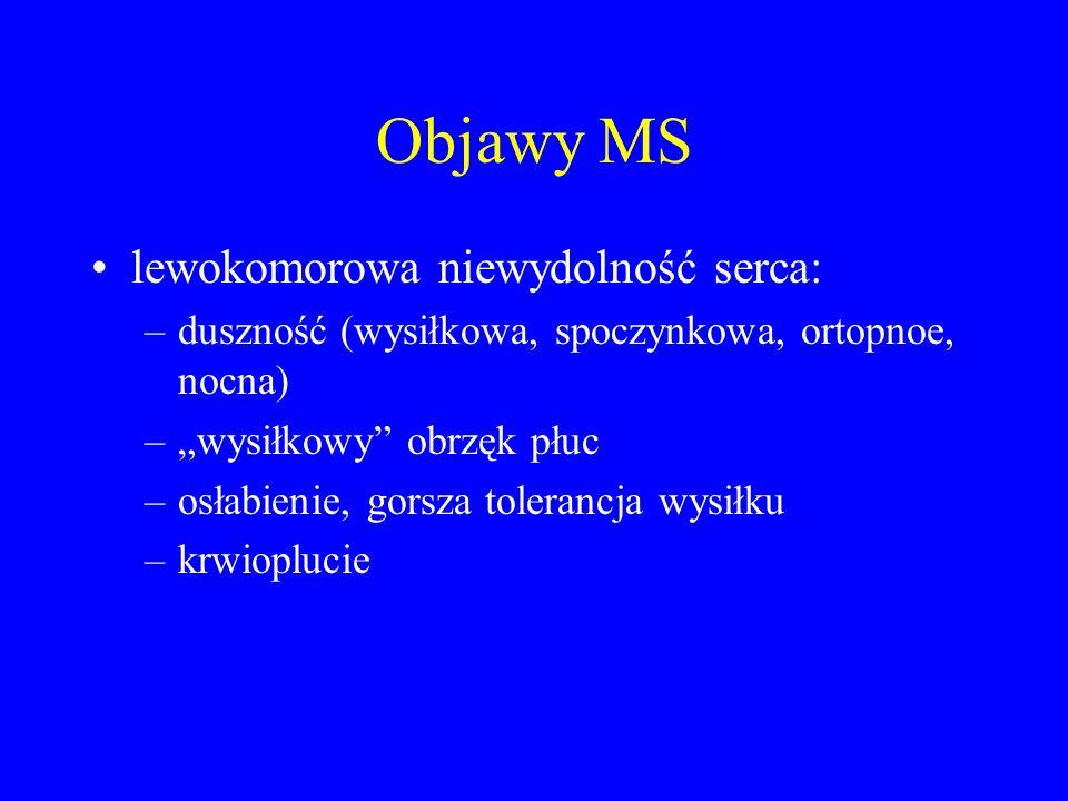 """Objawy MS lewokomorowa niewydolność serca: –duszność (wysiłkowa, spoczynkowa, ortopnoe, nocna) –""""wysiłkowy"""" obrzęk płuc –osłabienie, gorsza tolerancja"""