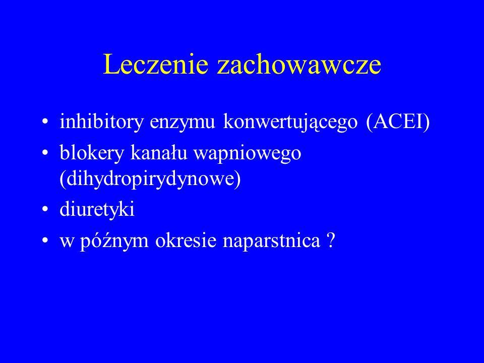 Leczenie zachowawcze inhibitory enzymu konwertującego (ACEI) blokery kanału wapniowego (dihydropirydynowe) diuretyki w późnym okresie naparstnica ?