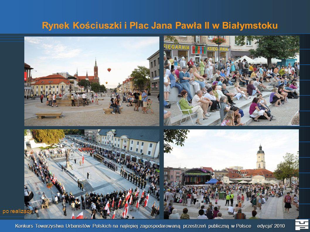 Rynek Kościuszki i Plac Jana Pawła II w Białymstoku Konkurs Towarzystwa Urbanistów Polskich na najlepiej zagospodarowaną przestrzeń publiczną w Polsce edycja 2010 po realizacji