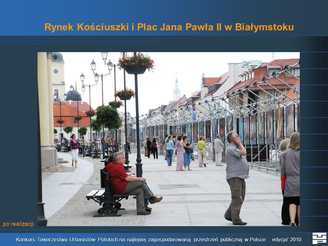 Rynek Kościuszki i Plac Jana Pawła II w Białymstoku Konkurs Towarzystwa Urbanistów Polskich na najlepiej zagospodarowaną przestrzeń publiczną w Polsce edycja 2010 Prezentacja fotograficzna miejsca (o ile to możliwe sprzed i po realizacji) Maksymalnie 10 slajdów po realizacji