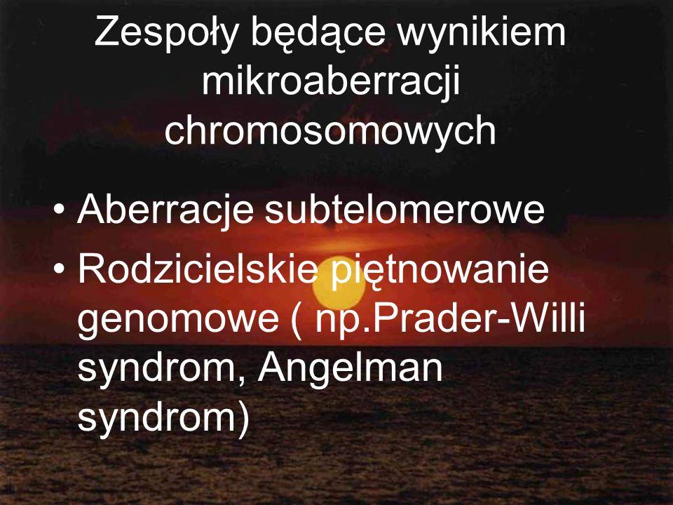 Zespoły będące wynikiem mikroaberracji chromosomowych Aberracje subtelomerowe Rodzicielskie piętnowanie genomowe ( np.Prader-Willi syndrom, Angelman s