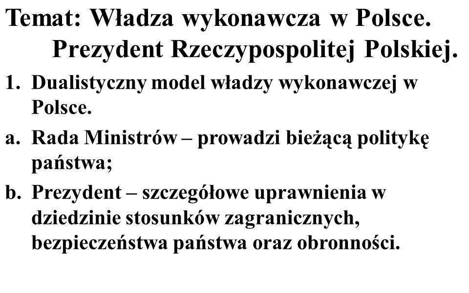 Temat: Władza wykonawcza w Polsce.Prezydent Rzeczypospolitej Polskiej.