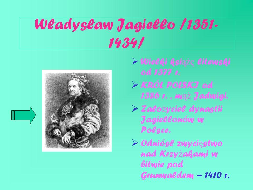 Władysław Jagiełło /1351- 1434/  Wielki ksi ążę litewski od 1377 r.